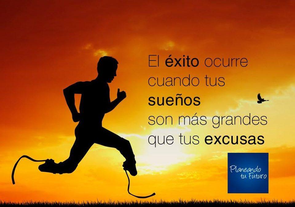 El éxito ocurre cuando tus sueños son más grandes que tus excusas